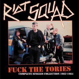 RIOT SQUAD - Fuck The Tories (Complete Singles Collection 1982-1984) LP
