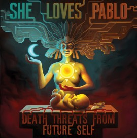 SHE LOVES PABLO - Death Threats From Future Self LP