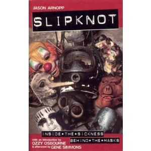 SLIPKNOT  Inside the Sickness, Behind the Masks With an Intro by Ozzy Osbourne and Afterword by Gene Simmons KNJIGA