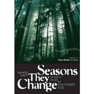 Seasons They Change : The Story of Acid, Psych, and Experimental Folk KNJIGA