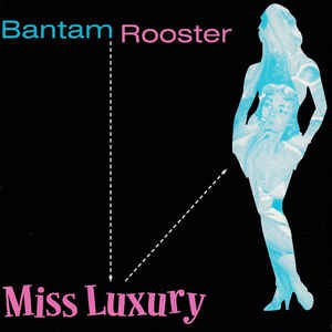 BANTAM ROOSTER Miss Luxury / Real Live 7""