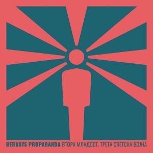 BERNAYS PROPAGANDA - Vtora mladost, treta svetska vojna CD
