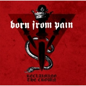 BORN FROM PAIN - Reclaiming the Crown LP
