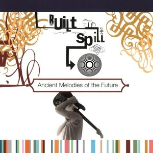 BUILT TO SPILL - Ancient Melodies of The Future LP