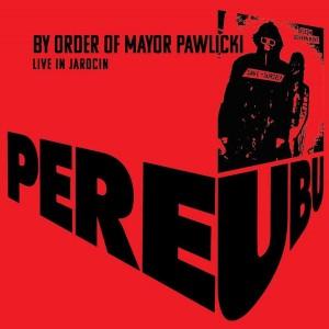 PERE UBU - By Order Of Mayor Pawlicki (Live In Jarocin) 2LP