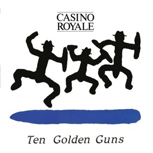 CASINO ROYALE - Ten Golden Guns LP