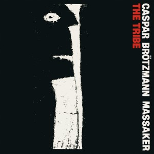 CASPAR BRöTZMANN MASSAKER – The Tribe LP