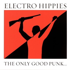 ELECTRO HIPPIES - The Only Good Punk... Is A Dead One LP