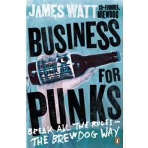 James Watt Business for Punks: Break All the Rules - The Brewdog Way KNJIGA