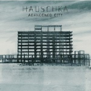 HAUSCHKA - Abandoned City LP