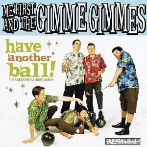 ME FIRST AND THE GIMME GIMMES - Have Another Ball! (The Unearthed A-Sides Album) LP