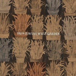 IRON & WINE - Weed Garden LP