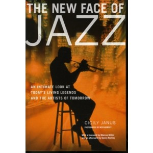 The New Face of Jazz : An Intimate Look at Today's Living Legends and the Artists of Tomorrow KNJIGA