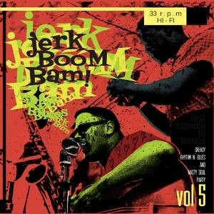 V/A - The Jerk Boom! Bam! Vol. 5 Greasy Rhythm N' Blues And Nasty Soul Party LP