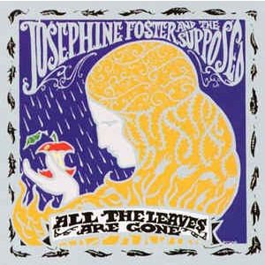FOSTER, JOSEPHINE & THE SUPPOSED - All The Leaves Are Gone LP