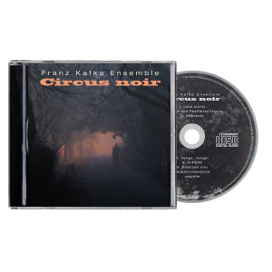 FRANZ KAFKA ENSEMBLE - Circus Noir CD