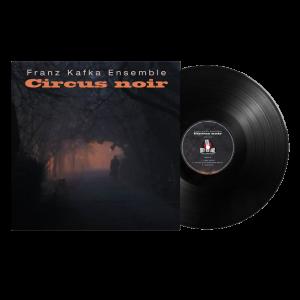 FRANZ KAFKA ENSEMBLE - Circus Noir LP