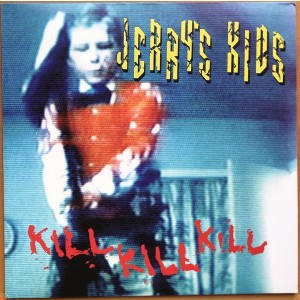JERRY'S KIDS -  Kill Kill Kill LP
