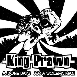 "KING PRAWN - Done Days / Solemn Man 7"""