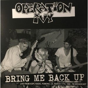 OPERATION IVY - Bring Me Back Up Live From KSPC Radio,Pomona,CA March 17th, 1988 - FM Broadcast LP