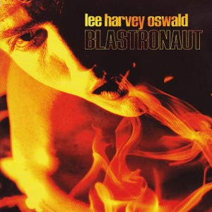 LEE HARVEY OSWALD BAND – Blastronaut LP