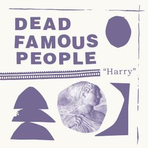 DEAD FAMOUS - Harry LP