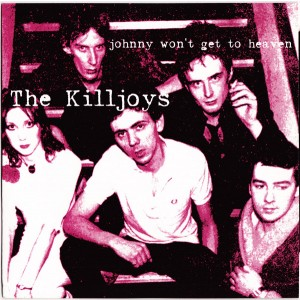 KILLJOYS – Johnny Won't Get To Heaven 7""