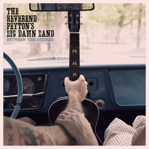 Reverend Peyton's Big Damn Band ‎– Between The Ditches LP