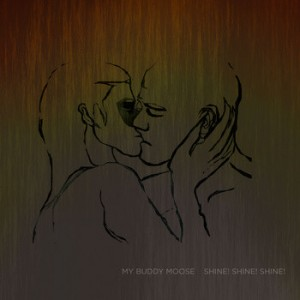 MY BUDDY MOOSE ‎– Shine! Shine! Shine! LP