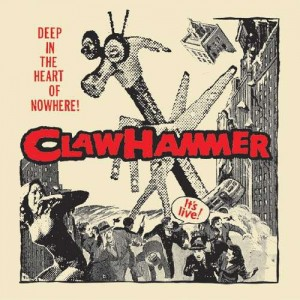CLAW HAMMER – Deep In The Heart Of Nowhere! 2LP