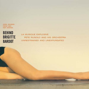 Pete Rugolo And His Orchestra ‎– Behind Brigitte Bardot - Cool Sounds From Her Hot Scenes LP