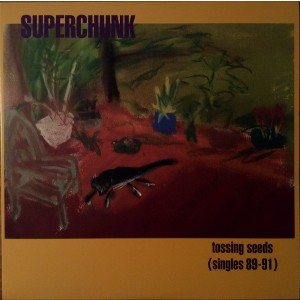 SUPERCHUNK - Tossing Seeds (Singles 89-91) LP