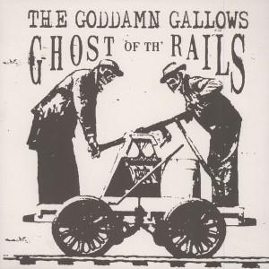 GODDAMN GALLOWS – Ghost Of Th` Rails LP