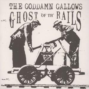 GODDAMN GALLOWS – Ghost Of Th` Rails LP