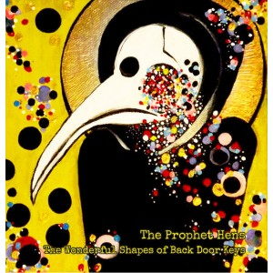 PROPHET HENS – The Wonderful Shapes Of Back Door Keys LP