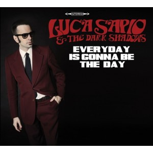 LUCA SAPIO & THE DARK SHADOWS - Everyday Is Gonna Be The Day LP