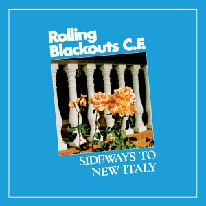 ROLLING BLACKOUTS COASTAL FEVER - Sideways to New Italy LP