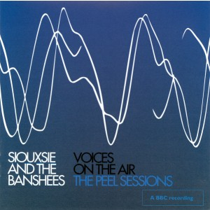 SIOUXSIE AND THE BANSHEES - Voices On The Air (The Peel Sessions) CD