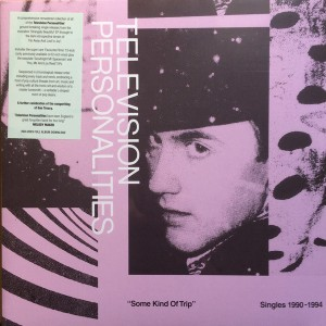 TELEVISION PERSONALITIES - Some Kind Of Trip (Singles 1990-1994) 2LP