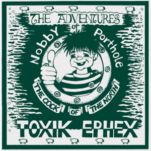 TOXIK EPHEX - The Adventures of Nobby Porthole LP