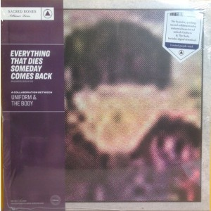 UNIFORM & THE BODY - Everything That Dies Someday Comes Back LP