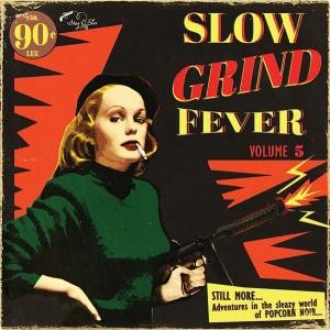 VARIOUS - Slow Grind Fever Volume 5 - Adventures In The Sleazy World Of Popcorn Noir... LP