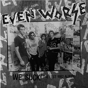 EVEN WORSE - We Suck! The Lost 1982 Album LP