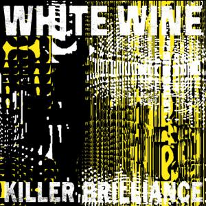 WHITE WINE - Killer Brilliance 2LP