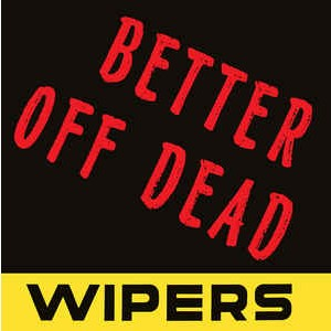 WIPERS Better Off Dead 7""